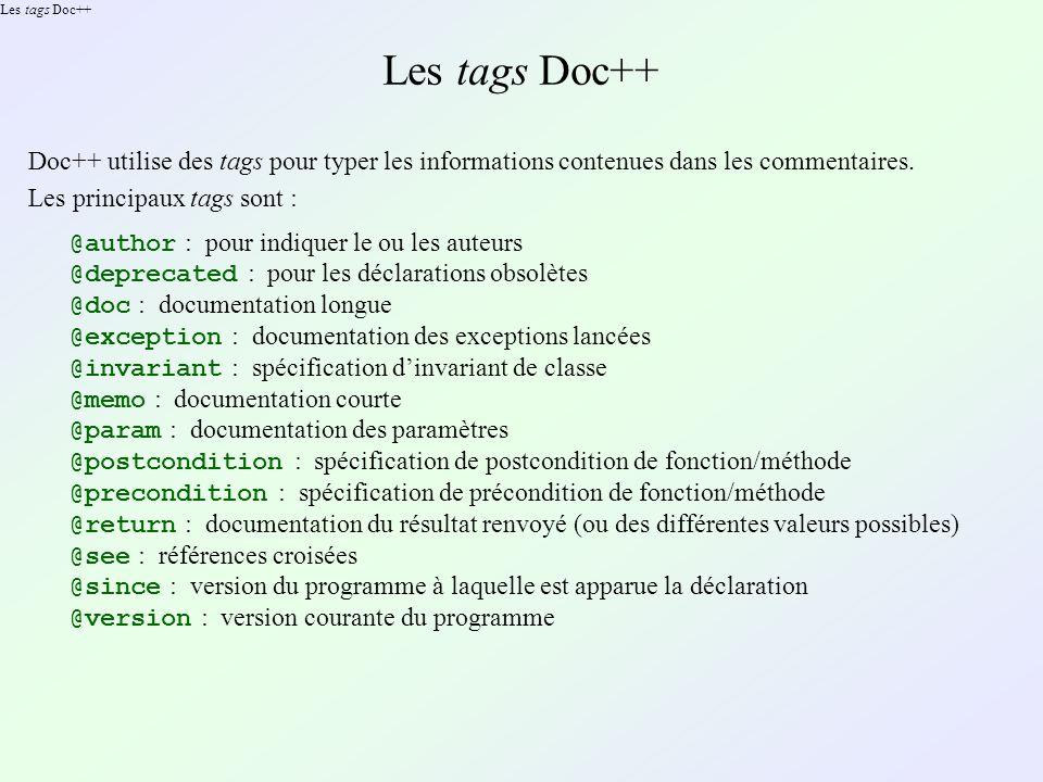 Les tags Doc++ Doc++ utilise des tags pour typer les informations contenues dans les commentaires. @author : pour indiquer le ou les auteurs @deprecat