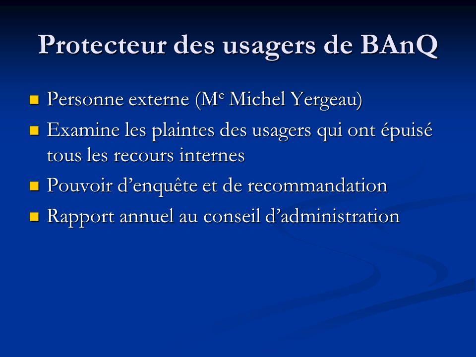 Protecteur des usagers de BAnQ Personne externe (M e Michel Yergeau) Personne externe (M e Michel Yergeau) Examine les plaintes des usagers qui ont ép