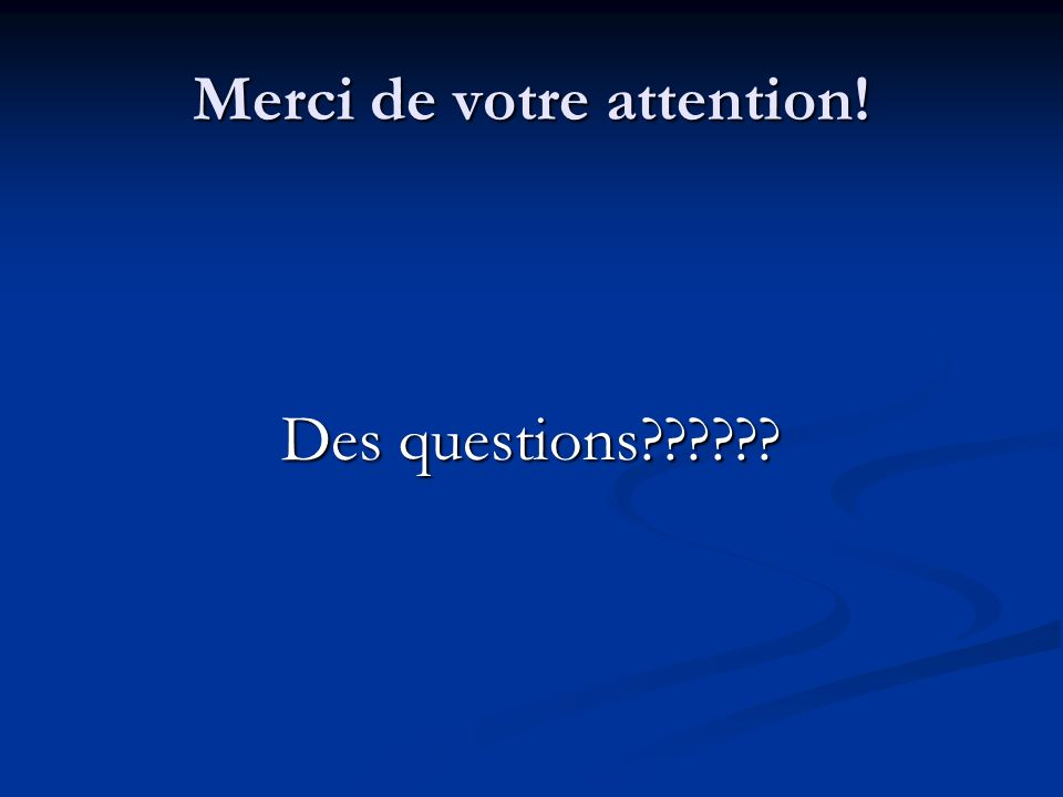 Merci de votre attention! Des questions??????