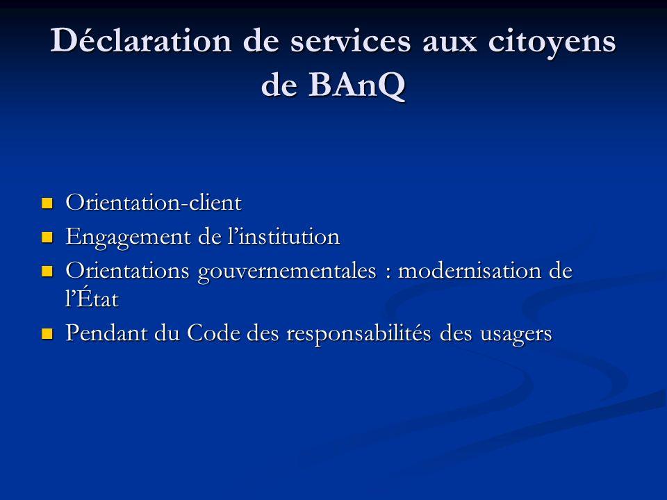 Déclaration de services aux citoyens de BAnQ Orientation-client Orientation-client Engagement de linstitution Engagement de linstitution Orientations