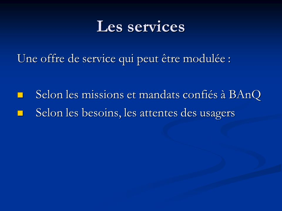 Les services Une offre de service qui peut être modulée : Selon les missions et mandats confiés à BAnQ Selon les missions et mandats confiés à BAnQ Se