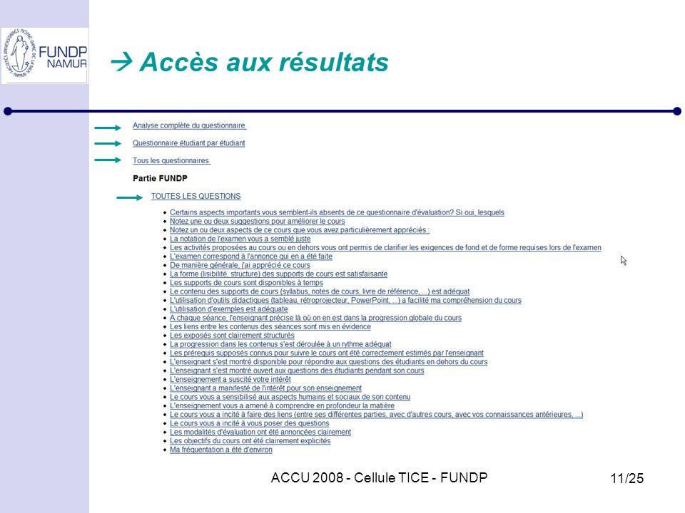 ACCU 2008 - Cellule TICE - FUNDP 11/25 Accès aux résultats