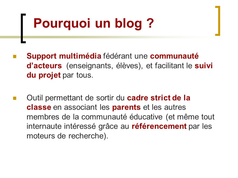 Pourquoi un blog ? Support multimédia fédérant une communauté dacteurs (enseignants, élèves), et facilitant le suivi du projet par tous. Outil permett