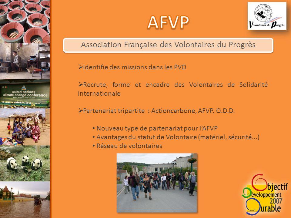 Association Française des Volontaires du Progrès Identifie des missions dans les PVD Recrute, forme et encadre des Volontaires de Solidarité Internationale Partenariat tripartite : Actioncarbone, AFVP, O.D.D.
