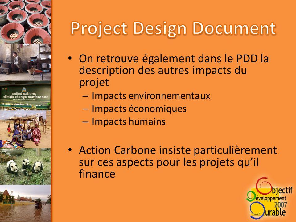 On retrouve également dans le PDD la description des autres impacts du projet – Impacts environnementaux – Impacts économiques – Impacts humains Action Carbone insiste particulièrement sur ces aspects pour les projets quil finance