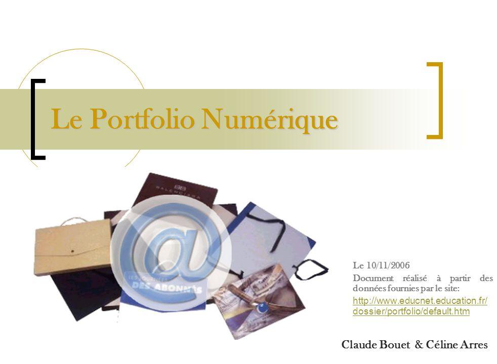 Le Portfolio Numérique Le 10/11/2006 Document réalisé à partir des données fournies par le site: http://www.educnet.education.fr/ dossier/portfolio/de