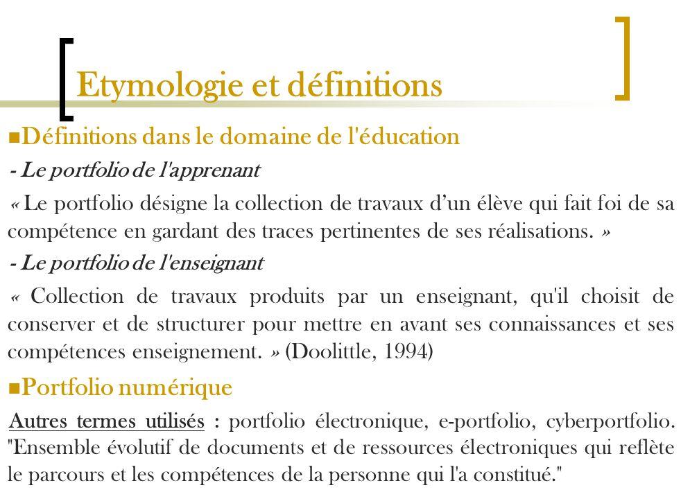 Etymologie et définitions Définitions dans le domaine de l'éducation - Le portfolio de l'apprenant « Le portfolio désigne la collection de travaux dun