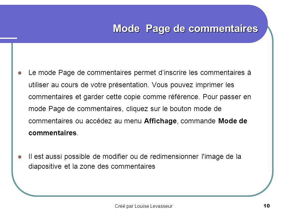 Créé par Louise Levasseur9 Mode Trieuse - Organisation Des Diapositives En mode Trieuse de diapositives, vous pouvez afficher la totalité de votre présentation afin d ajouter, de supprimer, de copier ou de déplacer facilement des diapositives.