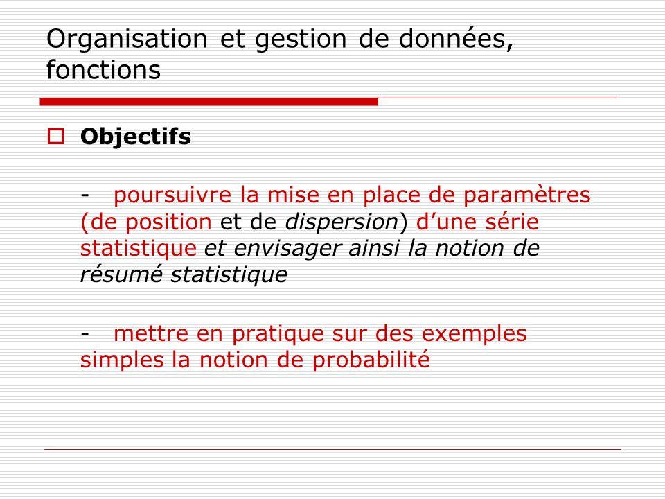 Organisation et gestion de données, fonctions Objectifs - poursuivre la mise en place de paramètres (de position et de dispersion) dune série statisti