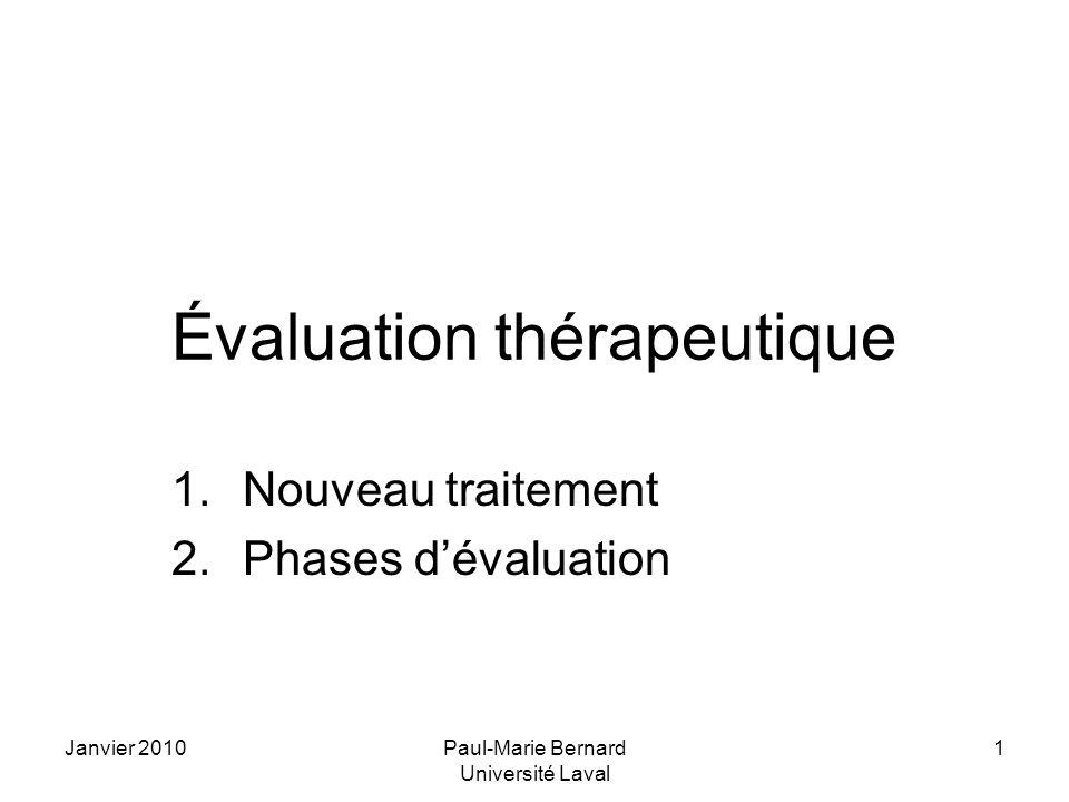 Janvier 2010Paul-Marie Bernard Université Laval 1 Évaluation thérapeutique 1.Nouveau traitement 2.Phases dévaluation