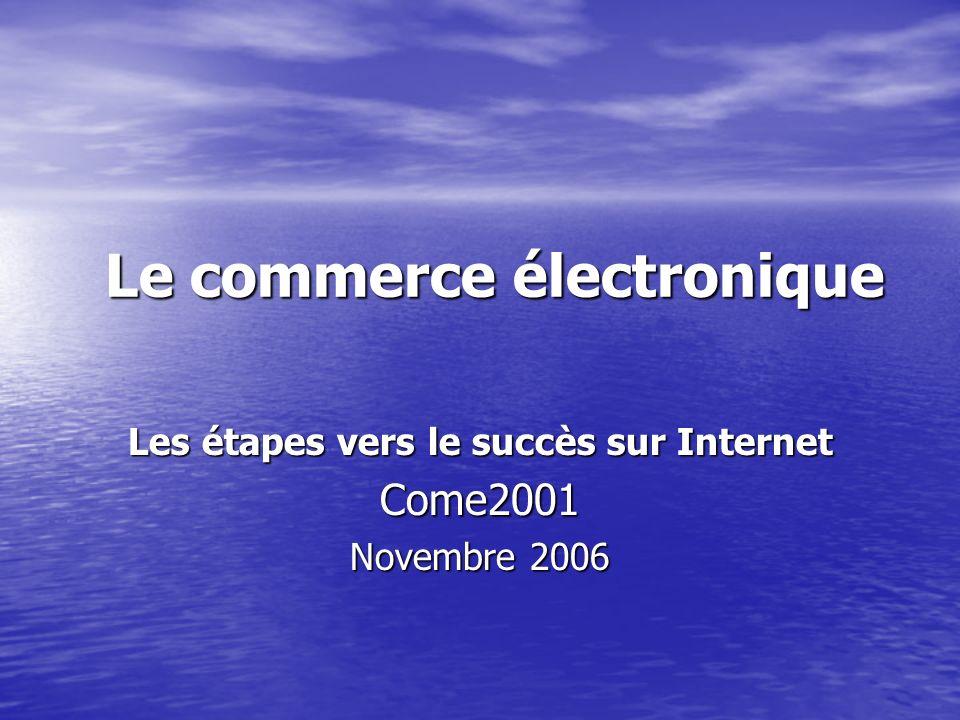Le commerce électronique Les étapes vers le succès sur Internet Come2001 Novembre 2006