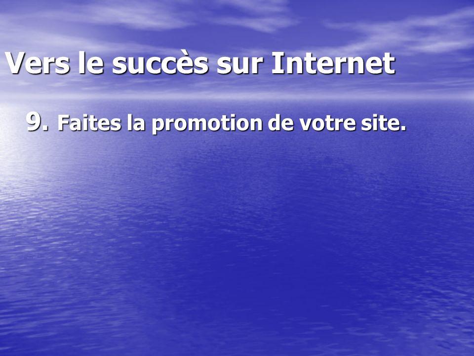 Vers le succès sur Internet 9. Faites la promotion de votre site.