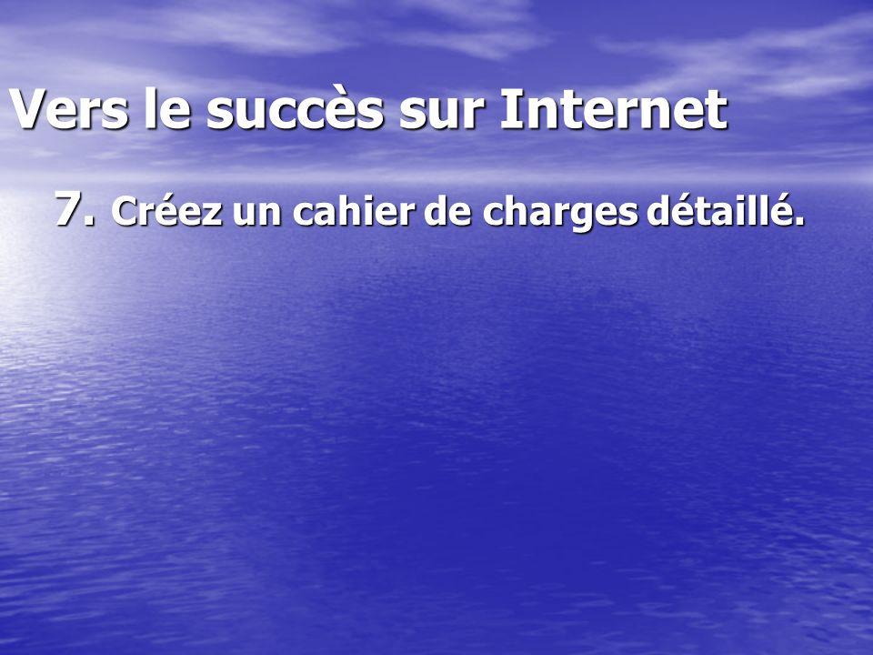 Vers le succès sur Internet 7. Créez un cahier de charges détaillé.