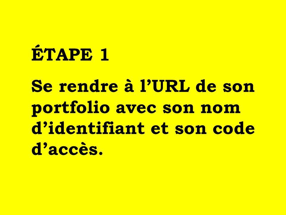 ÉTAPE 1 Se rendre à lURL de son portfolio avec son nom didentifiant et son code daccès.