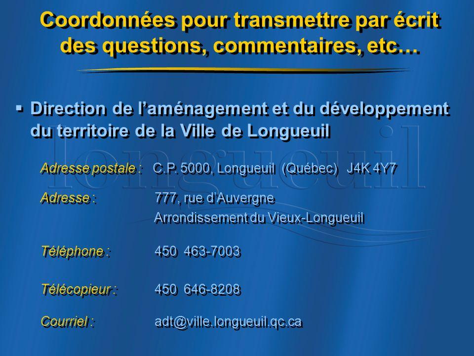 Coordonnées pour transmettre par écrit des questions, commentaires, etc… Direction de laménagement et du développement du territoire de la Ville de Longueuil Adresse postale : C.P.