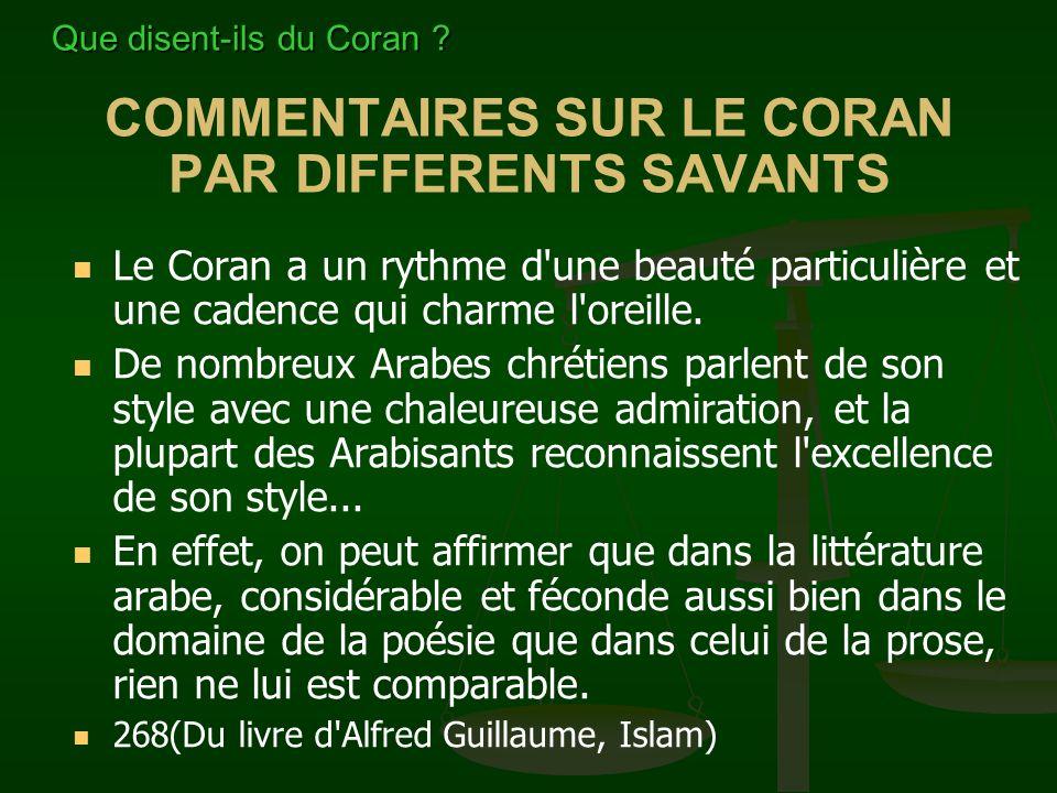 COMMENTAIRES SUR LE CORAN PAR DIFFERENTS SAVANTS Le Coran a un rythme d'une beauté particulière et une cadence qui charme l'oreille. De nombreux Arabe