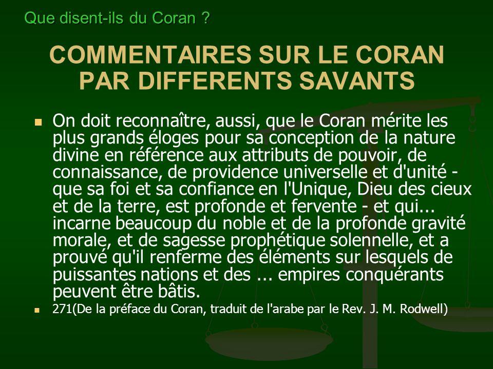 COMMENTAIRES SUR LE CORAN PAR DIFFERENTS SAVANTS On doit reconnaître, aussi, que le Coran mérite les plus grands éloges pour sa conception de la natur