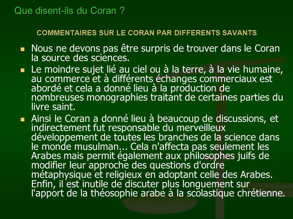 COMMENTAIRES SUR LE CORAN PAR DIFFERENTS SAVANTS Nous ne devons pas être surpris de trouver dans le Coran la source des sciences. Le moindre sujet lié