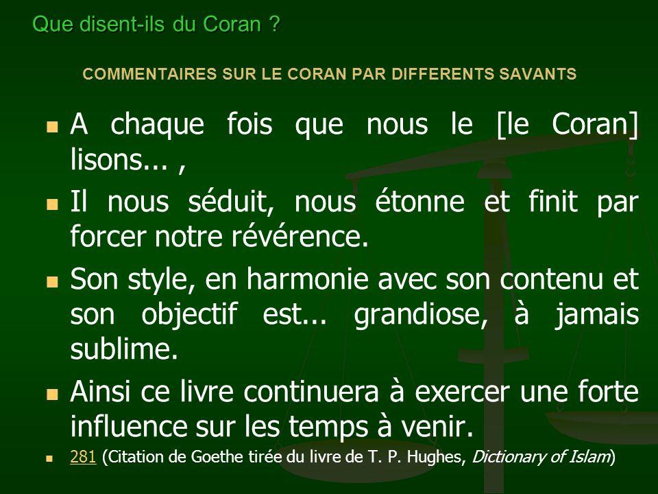 COMMENTAIRES SUR LE CORAN PAR DIFFERENTS SAVANTS A chaque fois que nous le [le Coran] lisons..., Il nous séduit, nous étonne et finit par forcer notre