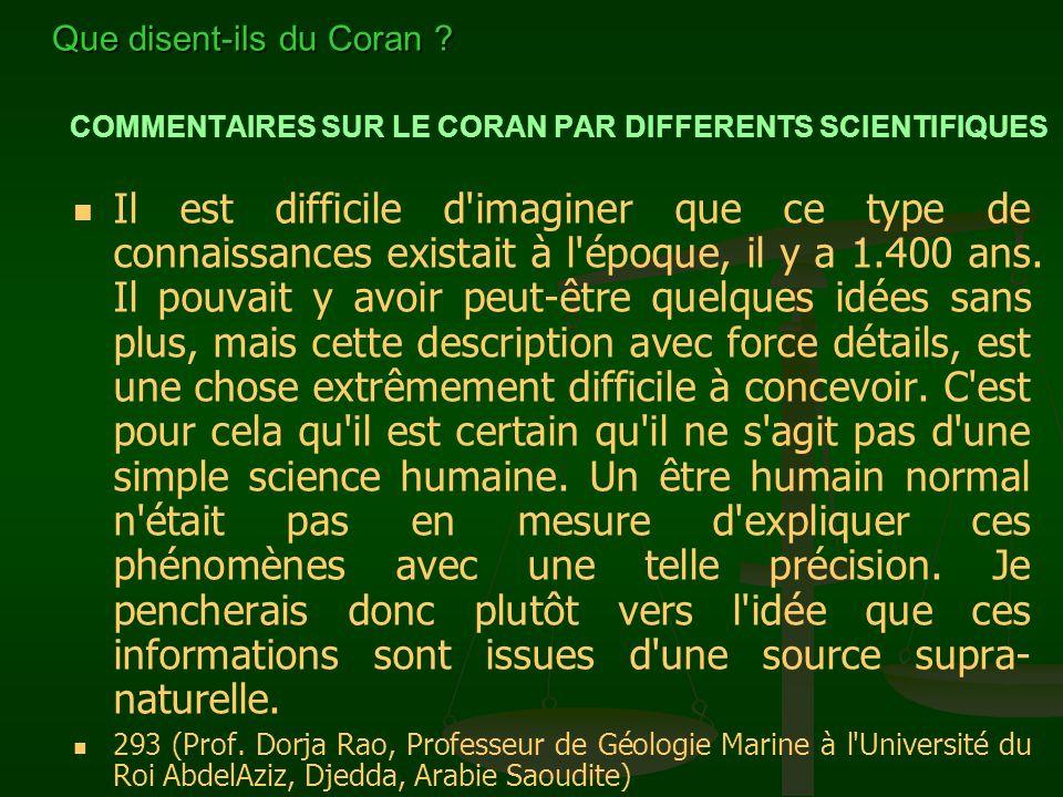 COMMENTAIRES SUR LE CORAN PAR DIFFERENTS SCIENTIFIQUES Il est difficile d'imaginer que ce type de connaissances existait à l'époque, il y a 1.400 ans.