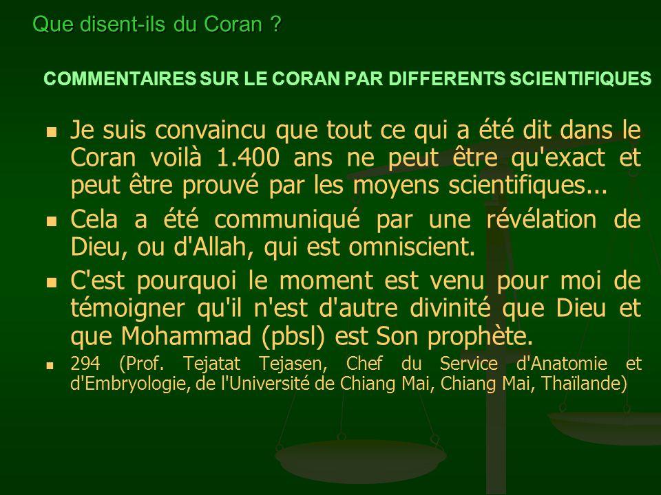 COMMENTAIRES SUR LE CORAN PAR DIFFERENTS SCIENTIFIQUES Je suis convaincu que tout ce qui a été dit dans le Coran voilà 1.400 ans ne peut être qu'exact