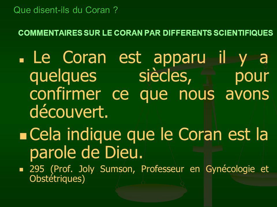 COMMENTAIRES SUR LE CORAN PAR DIFFERENTS SCIENTIFIQUES Le Coran est apparu il y a quelques siècles, pour confirmer ce que nous avons découvert. Cela i