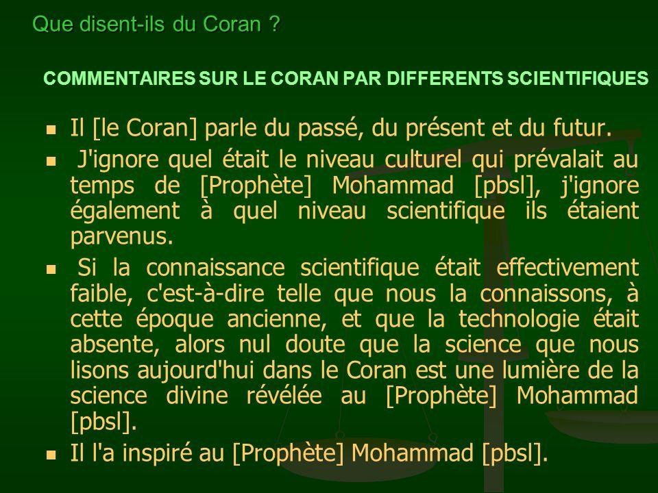COMMENTAIRES SUR LE CORAN PAR DIFFERENTS SCIENTIFIQUES Il [le Coran] parle du passé, du présent et du futur. J'ignore quel était le niveau culturel qu
