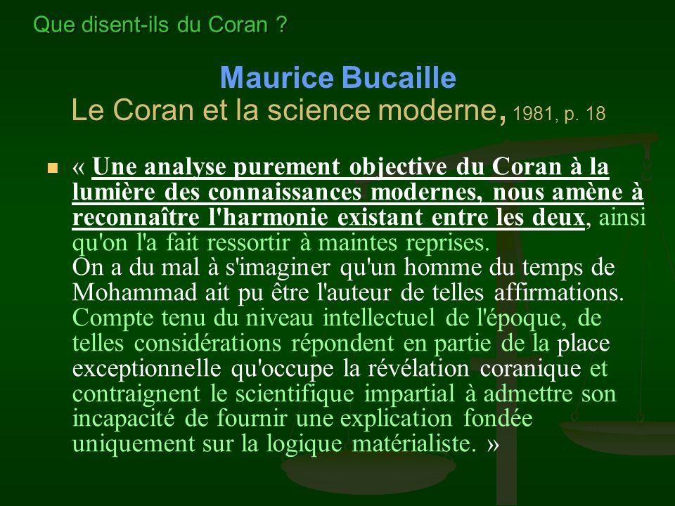 Maurice Bucaille Le Coran et la science moderne, 1981, p. 18 « Une analyse purement objective du Coran à la lumière des connaissances modernes, nous a