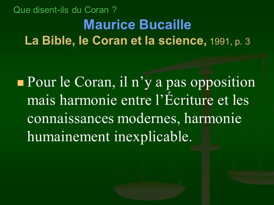Pour le Coran, il ny a pas opposition mais harmonie entre lÉcriture et les connaissances modernes, harmonie humainement inexplicable. Maurice Bucaille