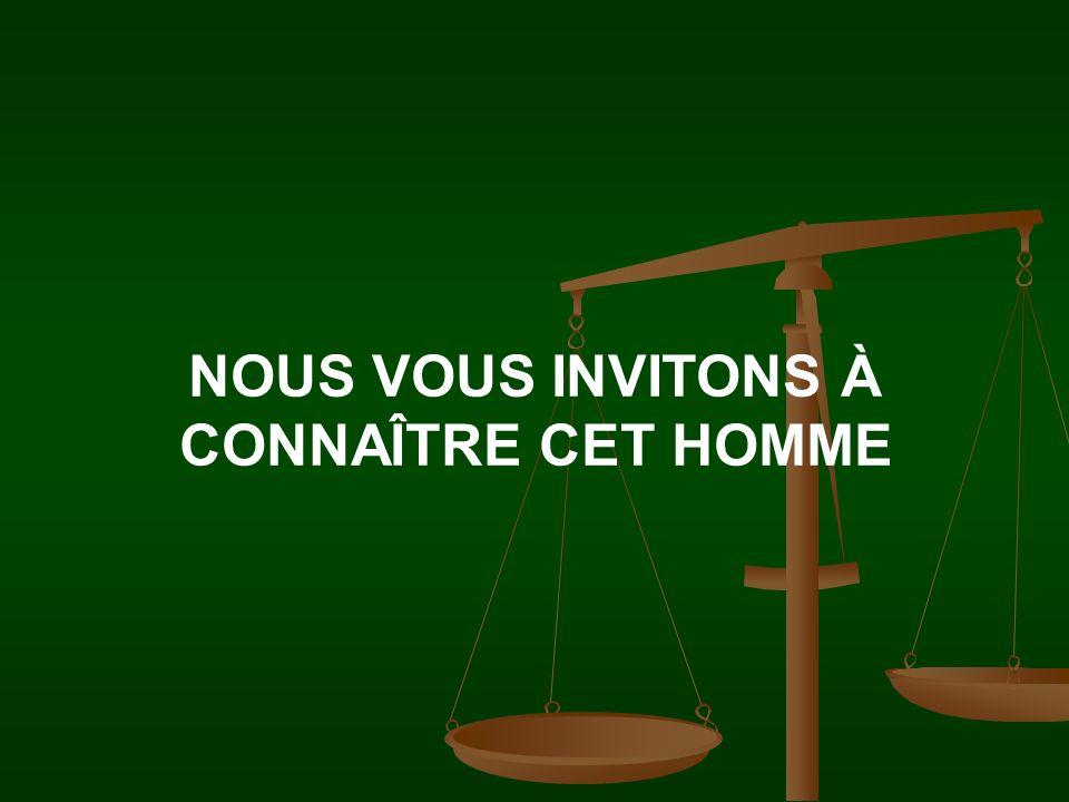 NOUS VOUS INVITONS À CONNAÎTRE CET HOMME