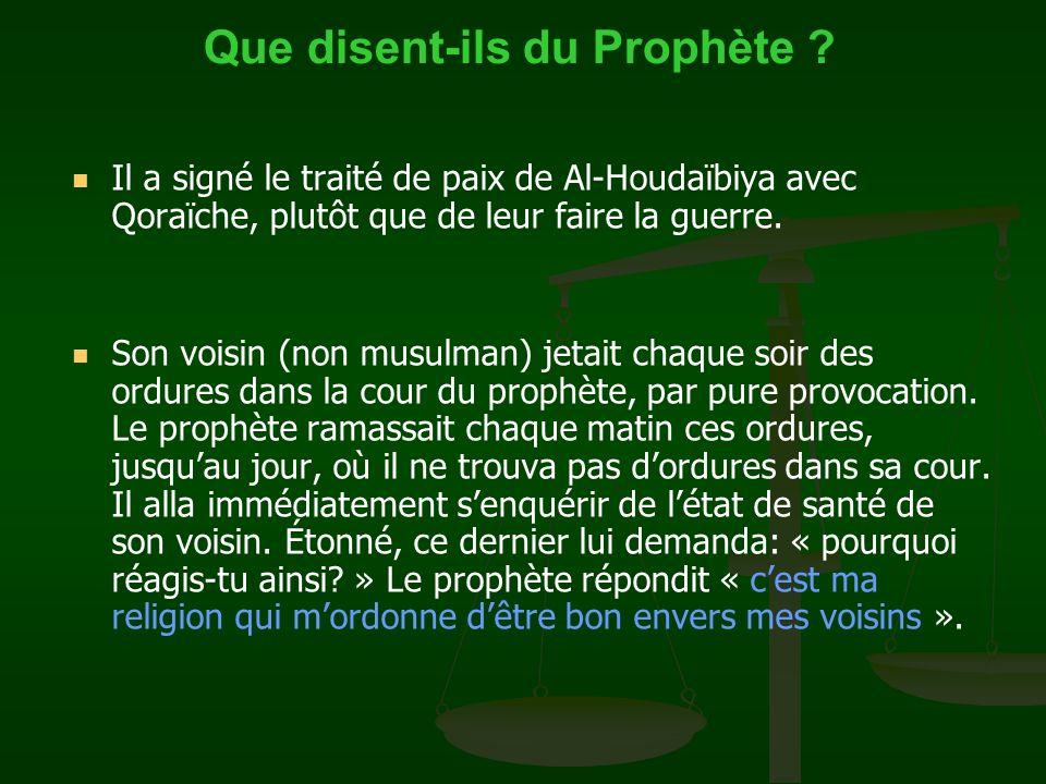 Il a signé le traité de paix de Al-Houdaïbiya avec Qoraïche, plutôt que de leur faire la guerre. Son voisin (non musulman) jetait chaque soir des ordu