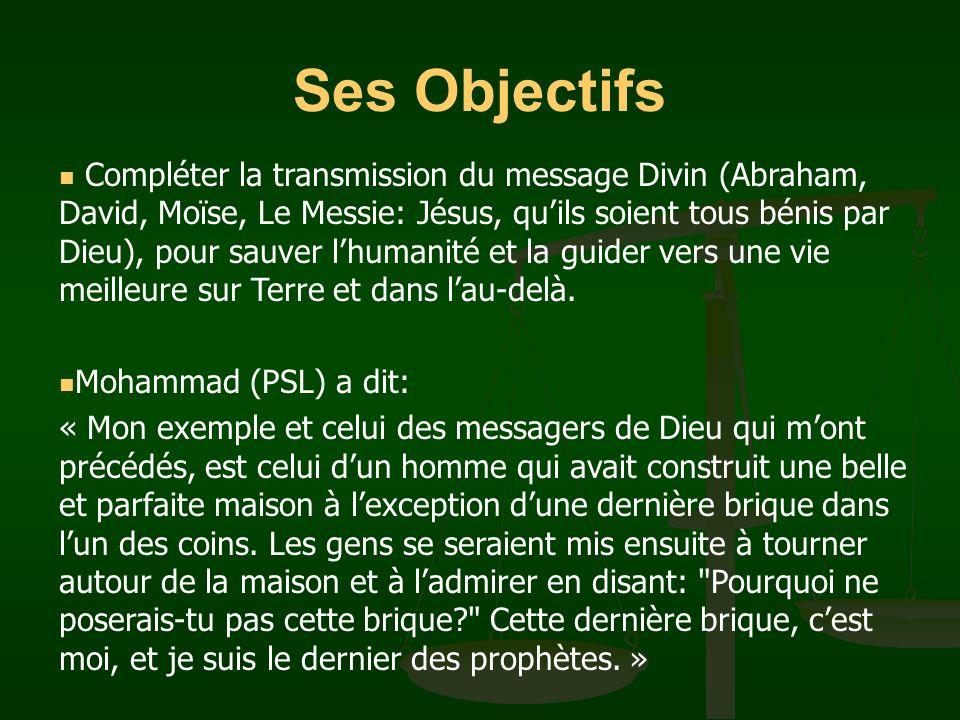 Ses Objectifs Compléter la transmission du message Divin (Abraham, David, Moïse, Le Messie: Jésus, quils soient tous bénis par Dieu), pour sauver lhum