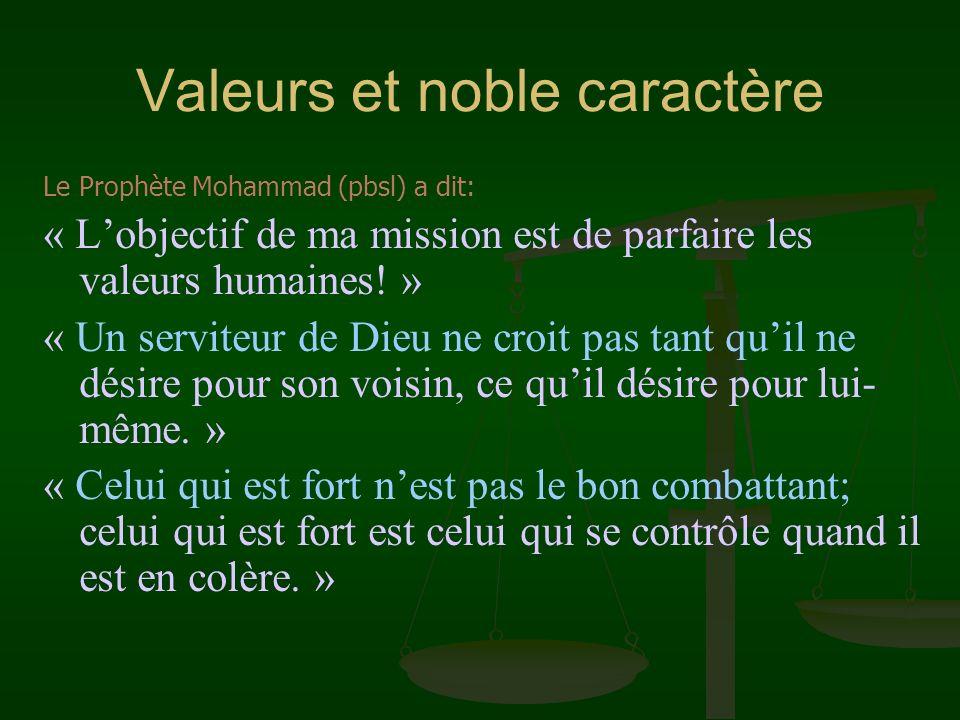 Valeurs et noble caractère Le Prophète Mohammad (pbsl) a dit: « Lobjectif de ma mission est de parfaire les valeurs humaines! » « Un serviteur de Dieu