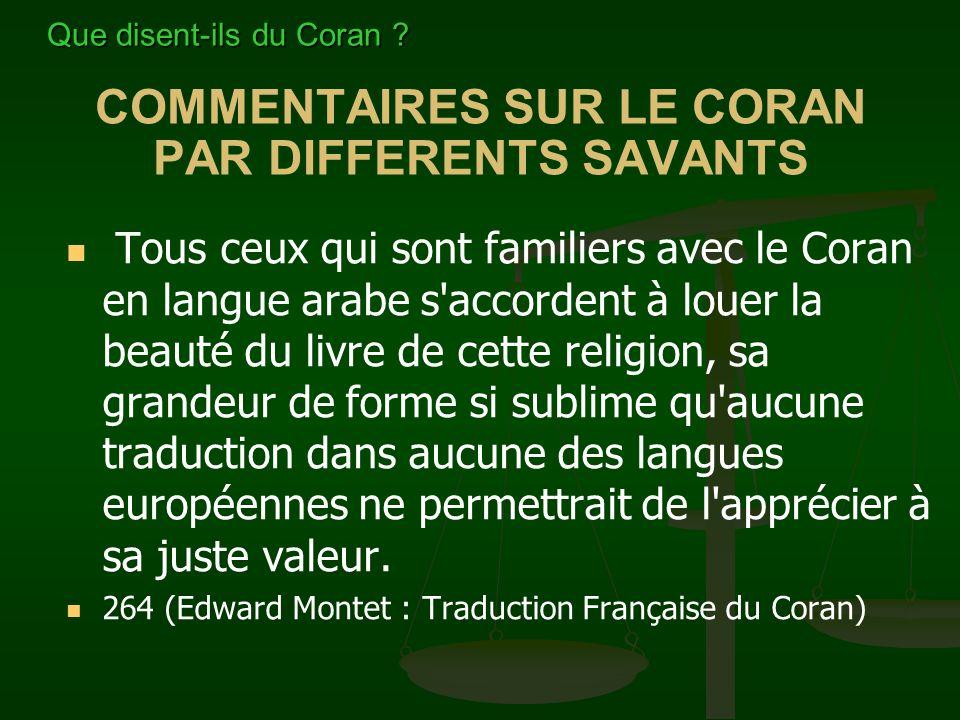 COMMENTAIRES SUR LE CORAN PAR DIFFERENTS SAVANTS Tous ceux qui sont familiers avec le Coran en langue arabe s'accordent à louer la beauté du livre de