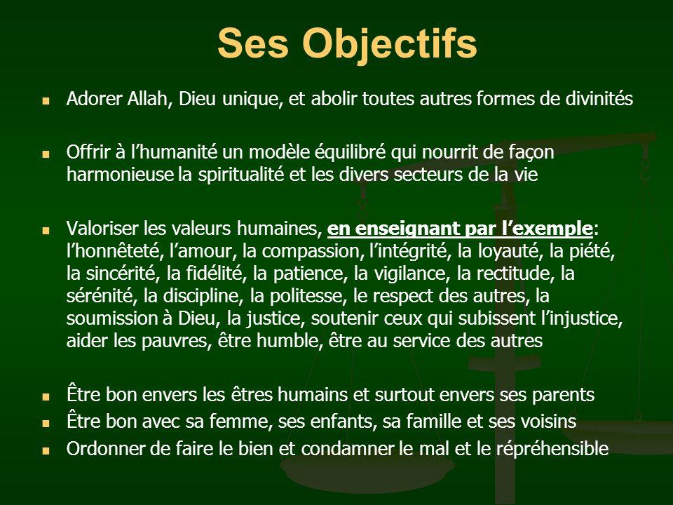 Adorer Allah, Dieu unique, et abolir toutes autres formes de divinités Offrir à lhumanité un modèle équilibré qui nourrit de façon harmonieuse la spir