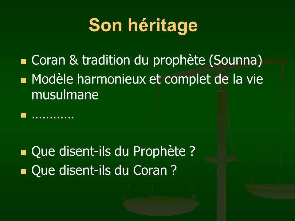 Son héritage Coran & tradition du prophète (Sounna) Modèle harmonieux et complet de la vie musulmane ………… Que disent-ils du Prophète ? Que disent-ils