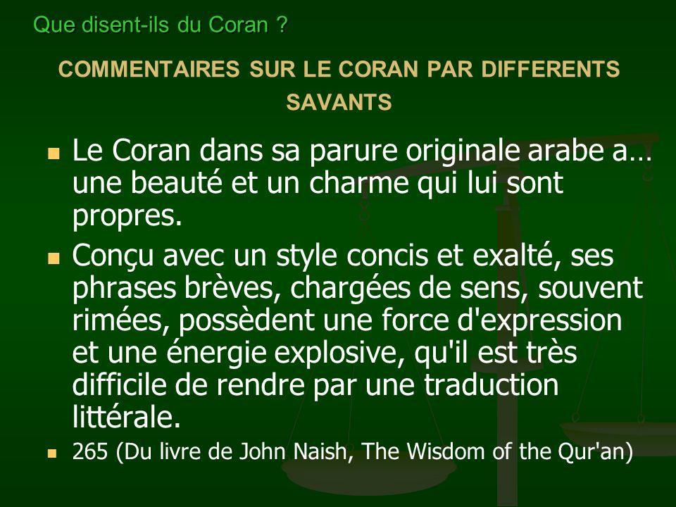 COMMENTAIRES SUR LE CORAN PAR DIFFERENTS SAVANTS Le Coran dans sa parure originale arabe a… une beauté et un charme qui lui sont propres. Conçu avec u