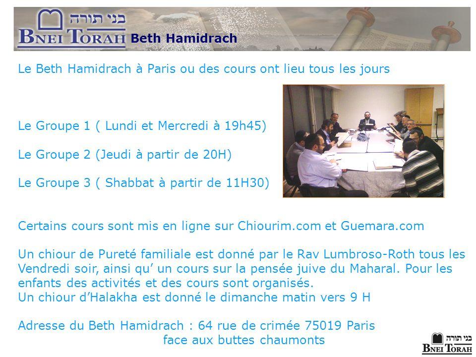 Beth Hamidrach Bnei TORAH Le Beth Hamidrach à Paris ou des cours ont lieu tous les jours Le Groupe 1 ( Lundi et Mercredi à 19h45) Le Groupe 2 (Jeudi à