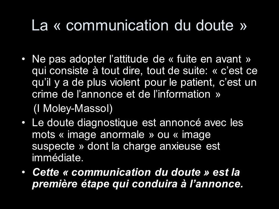 La « communication du doute » Ne pas adopter lattitude de « fuite en avant » qui consiste à tout dire, tout de suite: « cest ce quil y a de plus viole