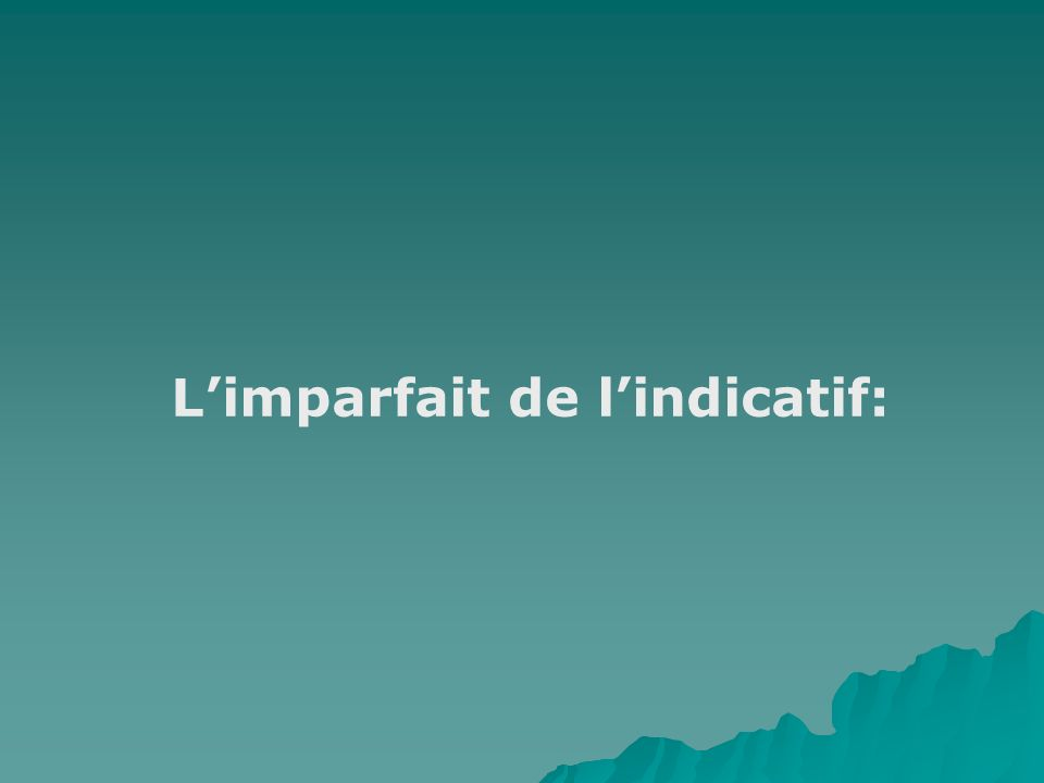Limparfait de lindicatif:
