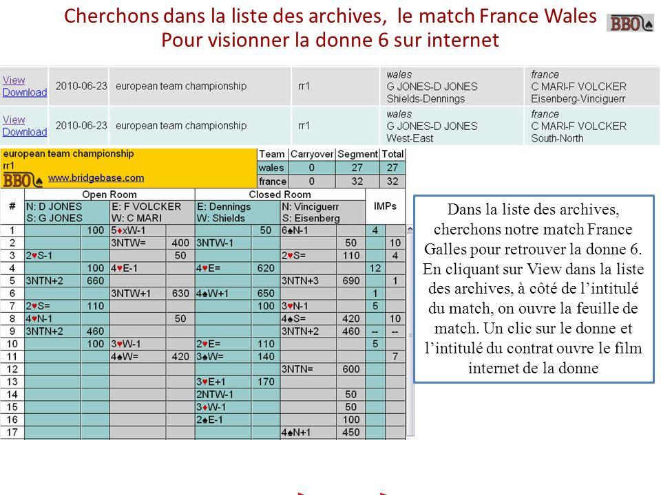 Cherchons dans la liste des archives, le match France Wales Pour visionner la donne 6 sur internet Dans la liste des archives, cherchons notre match France Galles pour retrouver la donne 6.