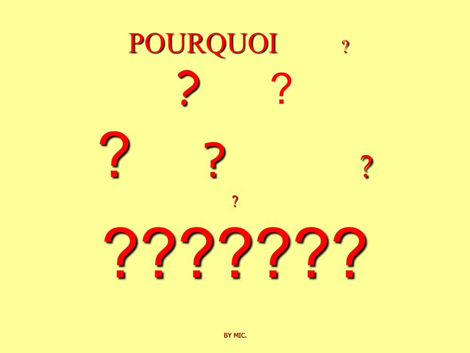 POURQUOI BY MIC. POURQUOI BY MIC.