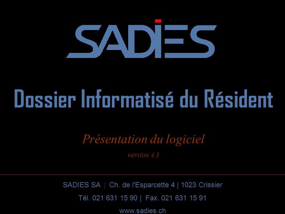 Dossier Informatisé du Résident SADIES SA | Ch. de l'Esparcette 4 | 1023 Crissier Tél. 021 631 15 90 | Fax. 021 631 15 91 www.sadies.ch Présentation d