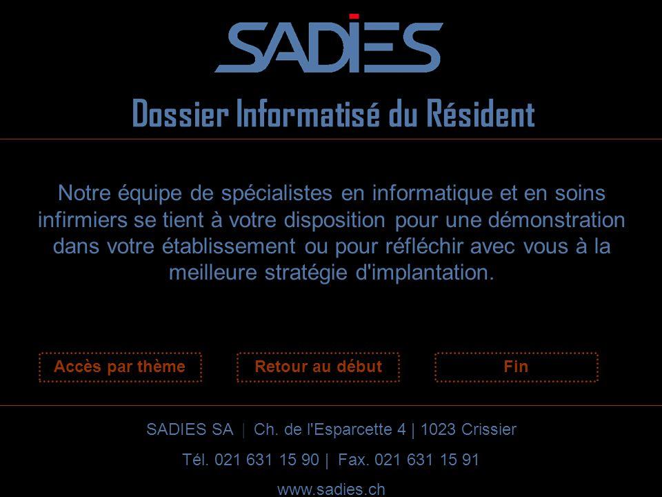 Dossier Informatisé du Résident SADIES SA | Ch. de l'Esparcette 4 | 1023 Crissier Tél. 021 631 15 90 | Fax. 021 631 15 91 www.sadies.ch Notre équipe d