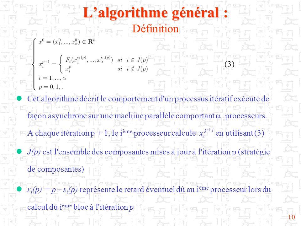 10 Cet algorithme décrit le comportement d'un processus itératif exécuté de façon asynchrone sur une machine parallèle comportant processeurs. A chaqu