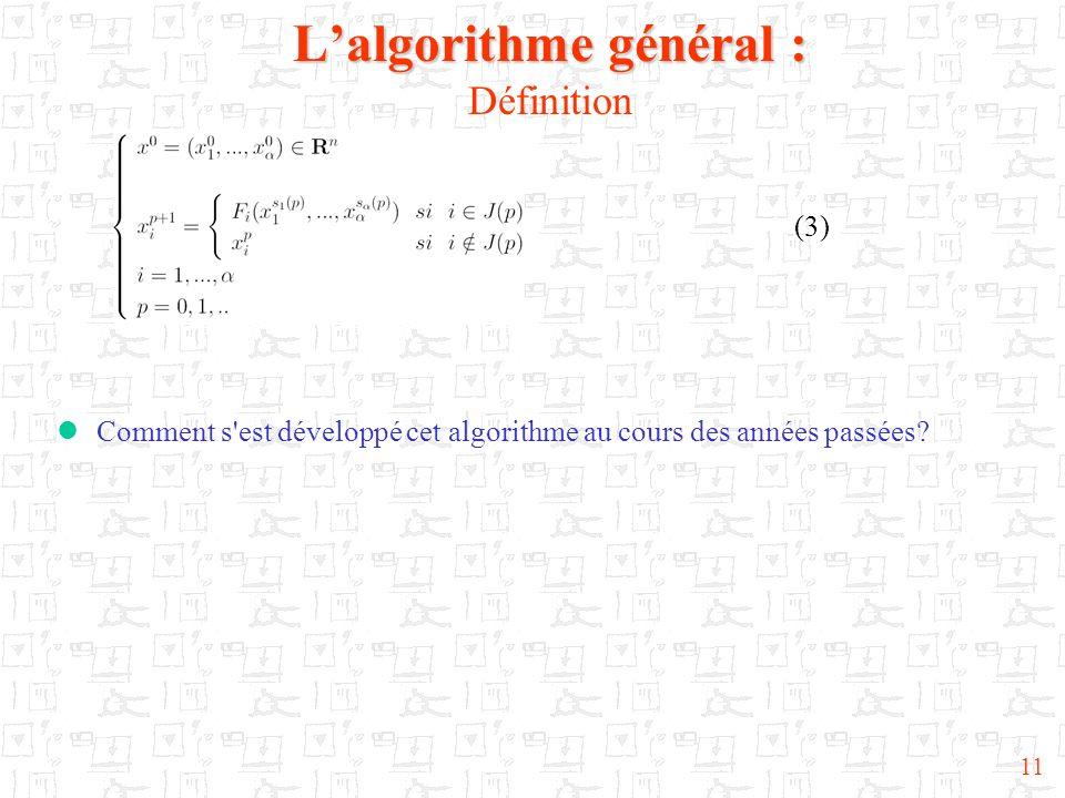 11 Comment s'est développé cet algorithme au cours des années passées? Lalgorithme général : Lalgorithme général : Définition (3)