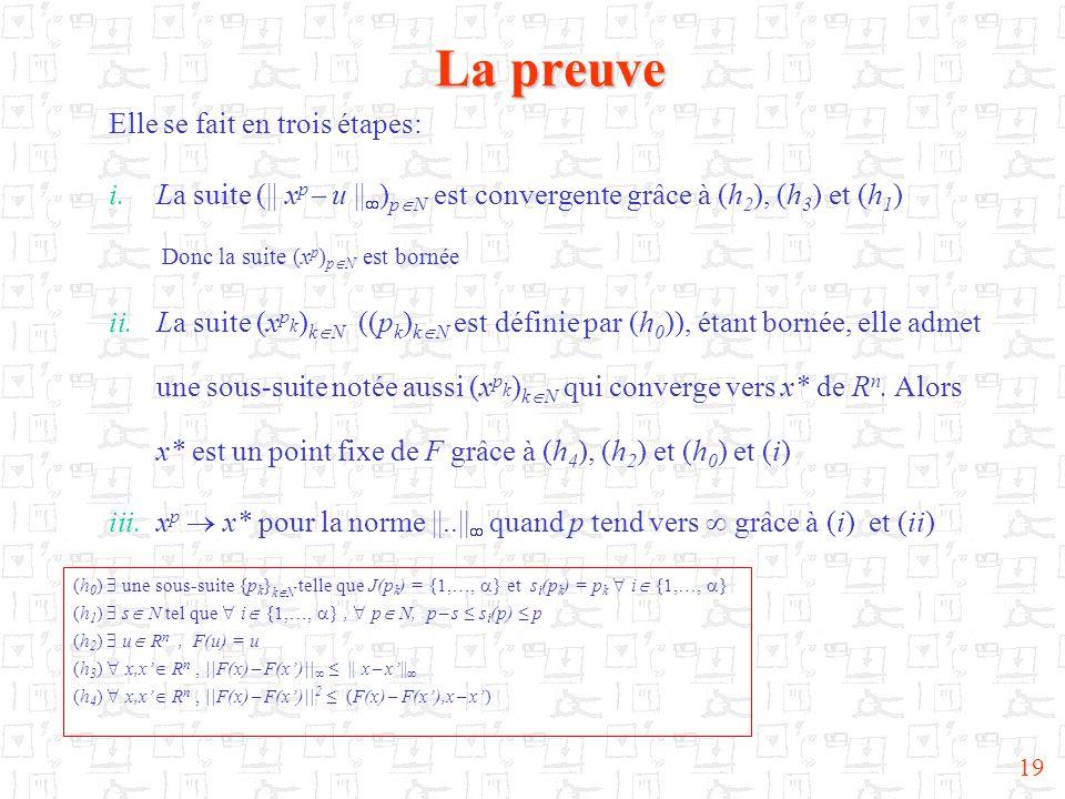 19 La preuve Elle se fait en trois étapes: i.La suite (|| x p u || ) p N est convergente grâce à (h 2 ), (h 3 ) et (h 1 ) Donc la suite (x p ) p N est