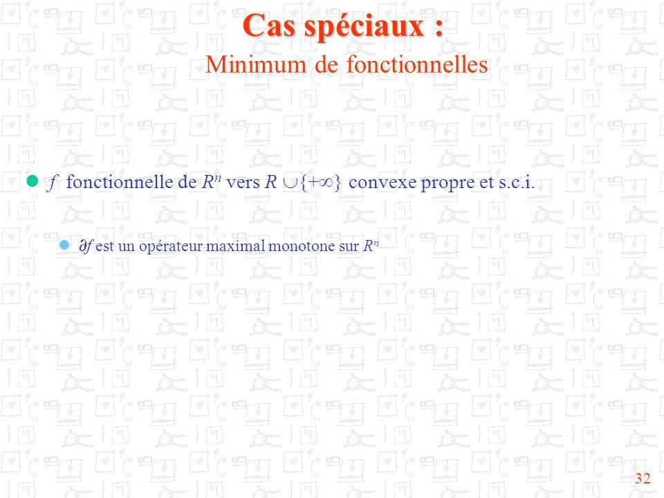 32 Cas spéciaux : Cas spéciaux : Minimum de fonctionnelles f fonctionnelle de R n vers R {+ } convexe propre et s.c.i. f est un opérateur maximal mono