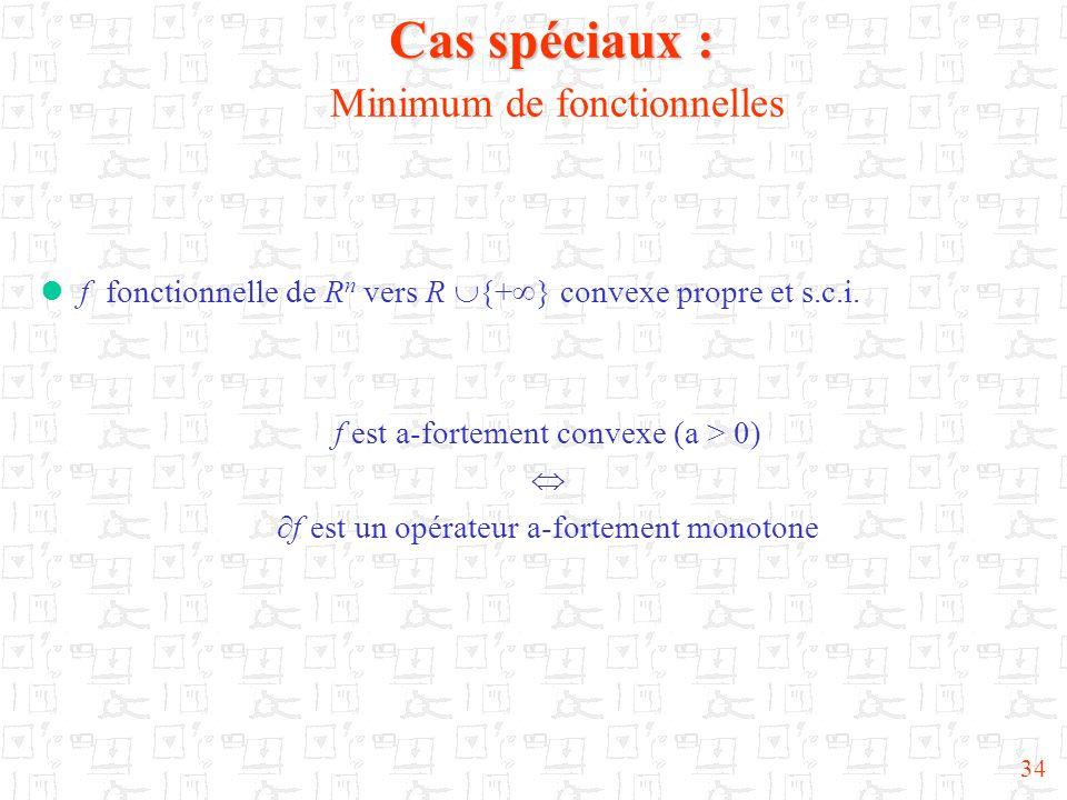 34 Cas spéciaux : Cas spéciaux : Minimum de fonctionnelles f fonctionnelle de R n vers R {+ } convexe propre et s.c.i. f est a-fortement convexe (a >