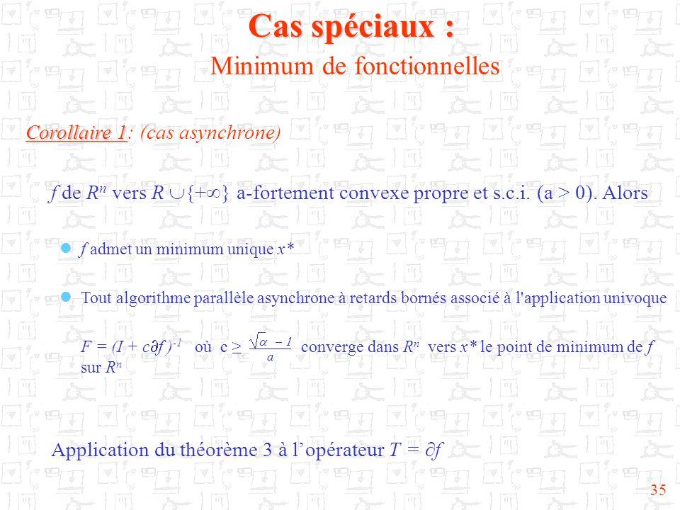 35 Cas spéciaux : Cas spéciaux : Minimum de fonctionnelles Corollaire 1 Corollaire 1: (cas asynchrone) f de R n vers R {+ } a-fortement convexe propre
